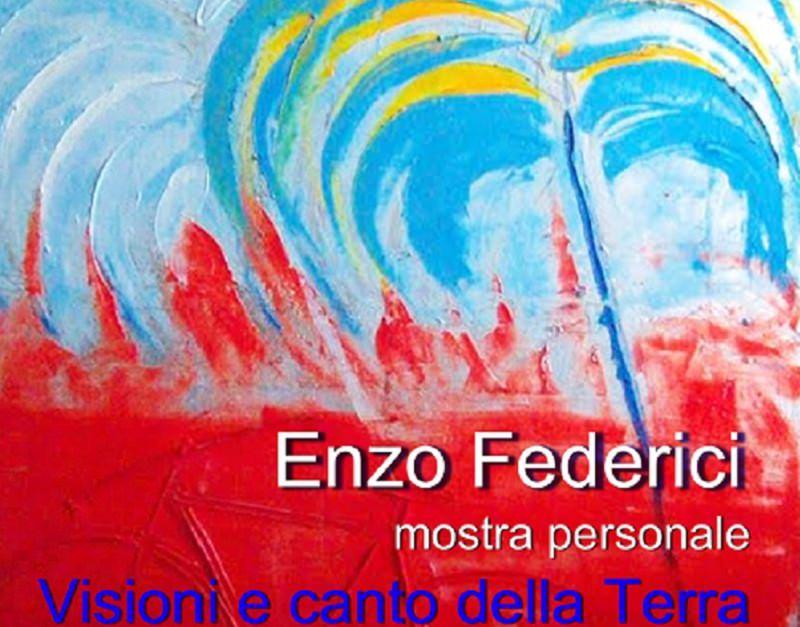 """""""Visioni e canto della Terra"""", nuova mostra di Enzo Federici"""