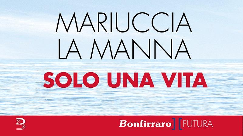 """""""Solo una vita"""" a Catania, Mariuccia La Manna racconta il suo romanzo"""