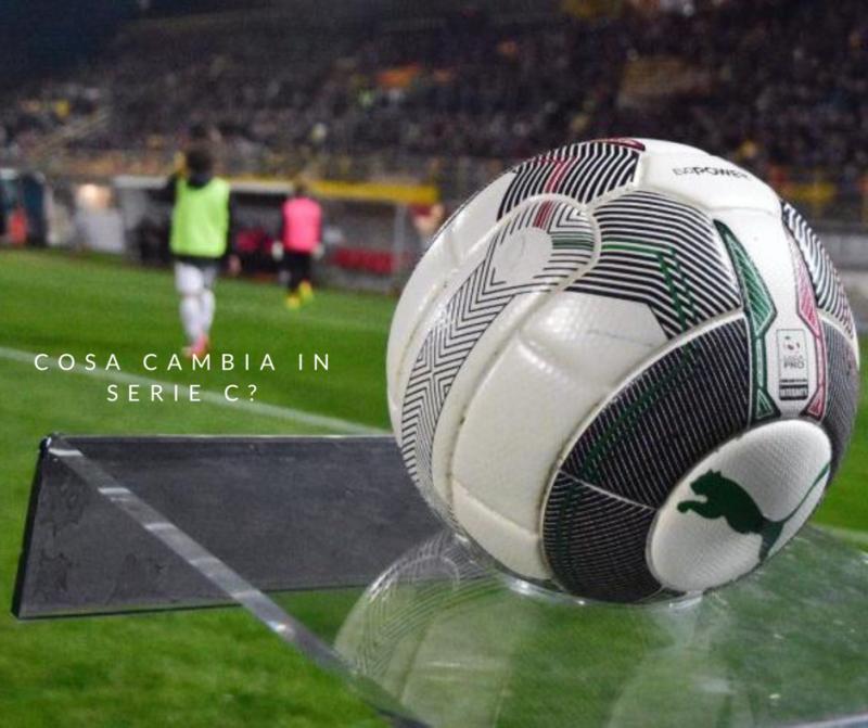 Serie C stravolta: dalle nuove sostituzioni al regolamento per retrocessioni, playout e playoff