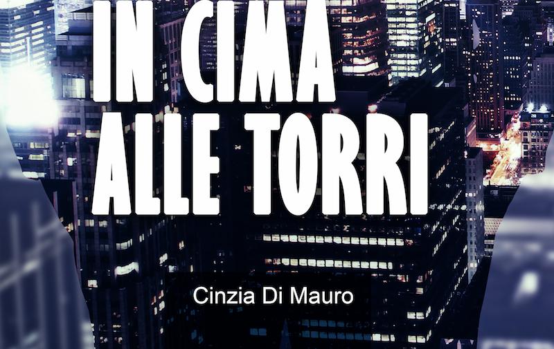 """""""In cima alle torri"""" è uscito il nuovo libro di Cinzia Di Mauro"""