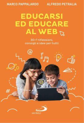 """""""Educarsi ed educare al Web. 30+1 riflessioni, consigli e idee per tutti"""": un libro che attiva processi di riflessione"""